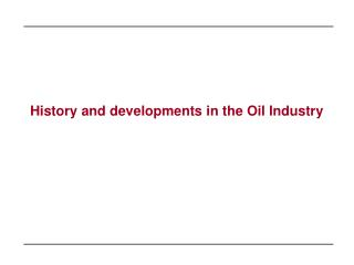 History and developments in the Oil Industry