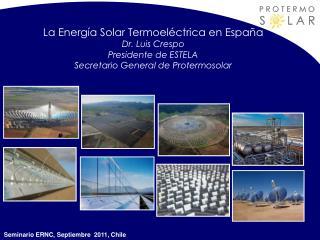 La Energía Solar Termoeléctrica en España Dr. Luis Crespo
