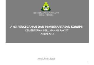 AKSI PENCEGAHAN DAN PEMBERANTASAN KORUPSI KEMENTERIAN PERUMAHAN RAKYAT TAHUN 2014