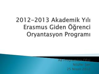 2012-2013  Akademik Yılı  Erasmus Giden Öğrenci Oryantasyon Programı