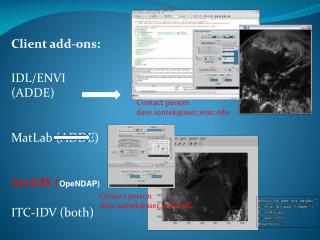 Client add-ons: IDL/ENVI (ADDE) MatLab (ADDE) ArcGIS ( OpeNDAP) ITC-IDV (both)
