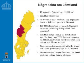 12 procent av Sveriges yta – 50 000 km 2 Länet har 8 kommuner
