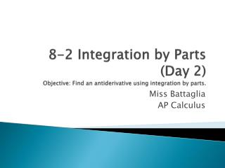8-2 Integration by  Parts (Day 2) Objective: Find an  antiderivative  using integration by parts.