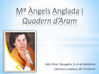 Mª  Àngels Anglada  i  Quadern d'Aram