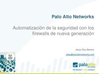 Palo Alto Networks Automatización  de la  seguridad  con los firewalls de  nueva generación