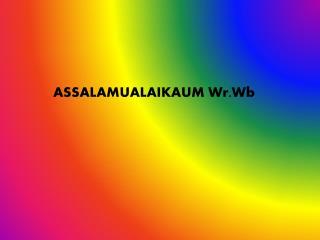 ASSALAMUALAIKAUM Wr.Wb