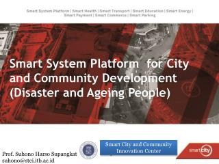 Smart System Platform  for City and Community Development (Disaster and Ageing People)