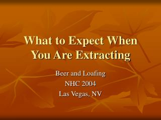 What to Expect When You Are Extracting