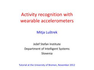Activity recognition with  wearable accelerometers