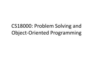 CS18000: Problem Solving and Object-Oriented Programming