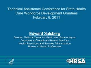 Edward Salsberg Director, National Center for Health Workforce Analysis