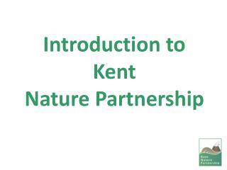 Introduction to  Kent  Nature Partnership