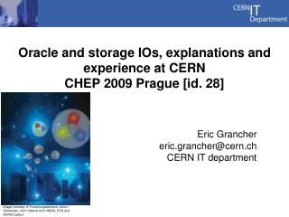 Oracle and storage IOs, explanations and experience at CERN CHEP 2009 Prague [id. 28]