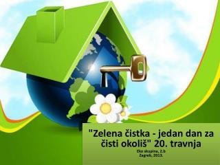 """Zelena čistka - jedan dan za čisti okoliš"" 20. travnja Eko skupina, 2.b Zagreb, 2013."