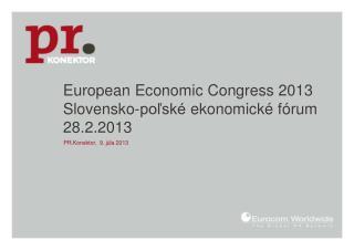 European Economic Congress 2013 Slovensko- poľské  ekonomické fórum 28.2.2013