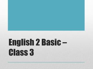English 2 Basic – Class 3