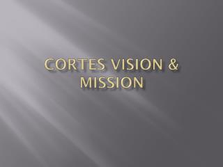 Cortes Vision & Mission