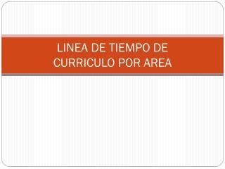 LINEA DE TIEMPO DE  CURRICULO POR AREA