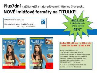 Plus7dní  najčítanejší  a najpredávanejší titul na Slovensku NOVÉ  imidžové  formáty na TITULKE!