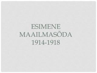 Esimene maailmasõda 1914-1918