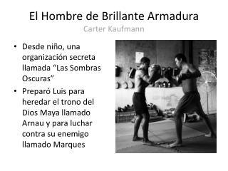 El  Hombre de  Brillante Armadura Carter Kaufmann