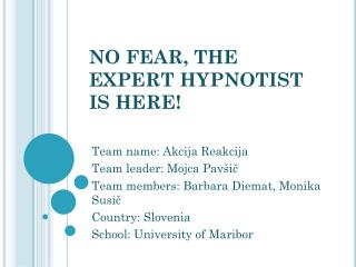 NO FEAR, THE EXPERT HYPNOTIST IS HERE!