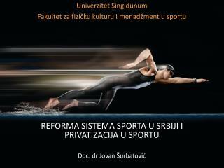 REFORMA SISTEMA SPORTA U SRBIJI I PRIVATIZACIJA U SPORTU Doc. dr Jovan Šurbatović