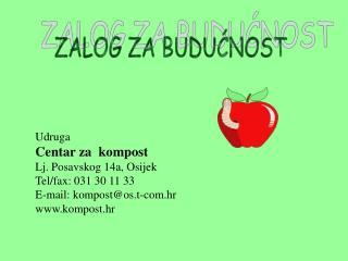Udruga Centar za  kompost Lj. Posavskog 14a, Osijek Tel/fax: 031 30 11 33