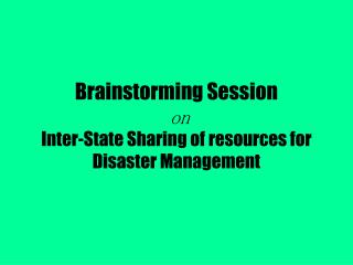 Brainstorming Session  on  Inter-State Sharing of resources for Disaster Management