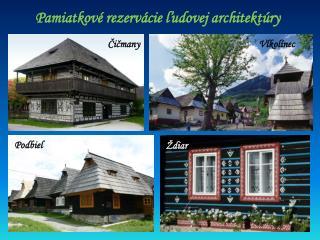 Pamiatkové rezervácie ľudovej architektúry