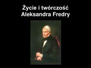 Życie i twórczość  Aleksandra Fredry