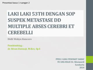LAKI  LAKI  53TH DENGAN SOP SUSPEK METASTASE DD MULTIPLE ABSES CEREBRI ET CEREBELLI