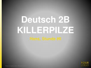 Deutsch 2B  KILLERPILZE