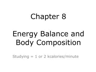 Chapter 8  Energy Balance and  Body Composition