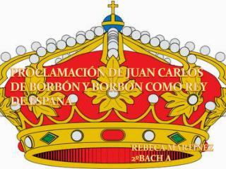PROCLAMACI�N DE JUAN CARLOS DE BORB�N Y BORB�N COMO REY DE ESPA�A