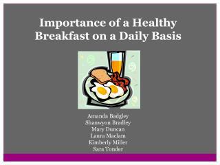 Importance of a Healthy Breakfast on a Daily Basis Amanda  Badgley Shanwyon  Bradley Mary Duncan