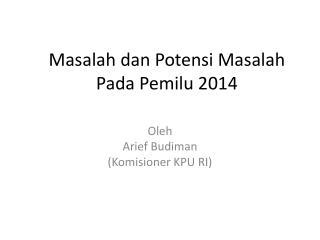 Masalah dan Potensi Masalah Pada Pemilu  2014