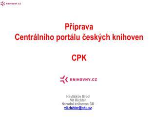 Příprava  Centrálního portálu českých knihoven  CPK