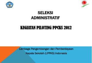 SELEKSI    ADMINISTRATIF  KEGIATAN PILOTING PPCKS 2012