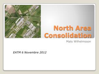 North  Area Consolidation