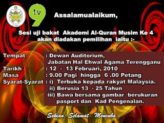 Assalamualaikum , Sesi uji bakat Akademi  Al-Quran  Musim Ke  4  akan diadakan pemilihan iaitu  :-