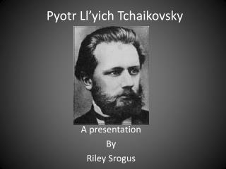 Pyotr Ll'yich  Tchaikovsky