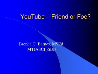 YouTube – Friend or Foe?