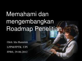 Memahami dan mengembangkan Roadmap Penelitian