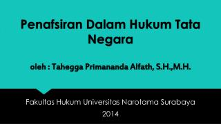 Penafsiran Dalam Hukum  Tata Negara oleh :  Tahegga Primananda Alfath , S.H.,M.H.