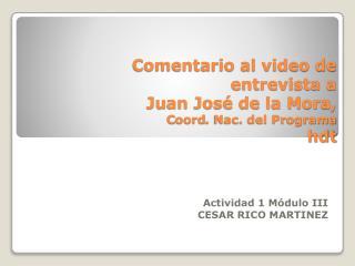 Comentario al video de entrevista a  Juan José de la  Mora ,  C oord . Nac.  del  P rograma  hdt