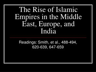 The Rise of Islamic Empires in the Middle East, Europe, and India