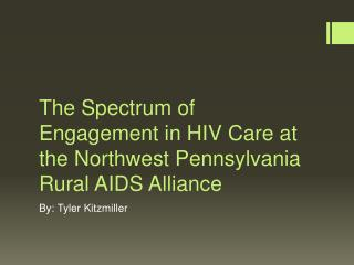 The Spectrum of Engagement in HIV  Care at the Northwest Pennsylvania Rural AIDS Alliance