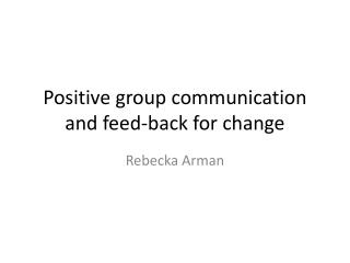 Positive group  communication  and  feed - back for  change