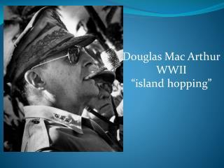Douglas Mac Arthur WWII �island hopping�